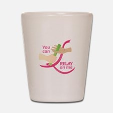 Relay On Me Shot Glass