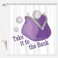 To The Bank Shower Curtain