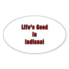 LIFE'S GOOD IN INDIANA Oval Decal