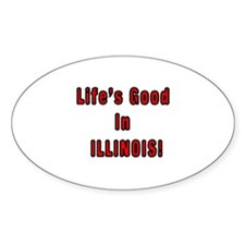 LIFE'S GOOD IN ILLINOIS Oval Decal