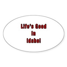 LIFE'S GOOD IN IDAHO Oval Decal