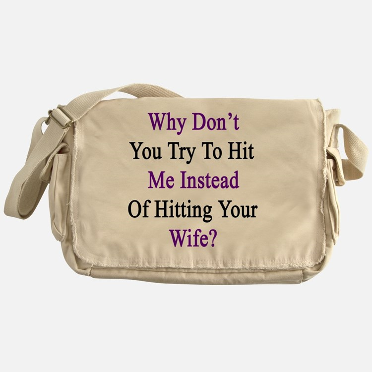 Why Don't You Try To Hit Me Instead  Messenger Bag