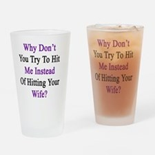 Why Don't You Try To Hit Me Instead Drinking Glass