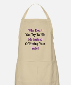 Why Don't You Try To Hit Me Instead Of Hitti Apron