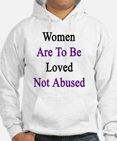 Women Are To Be Loved Not Abused Hoodie