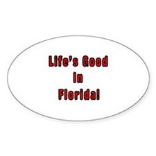 LIFE'S GOOD IN FLORIDA Oval Decal
