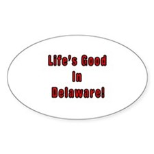 LIFE'S GOOD IN DELAWARE Oval Decal