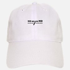 NO MEANS NO...AND SO DOES PEPPER SPRAY Baseball Baseball Cap
