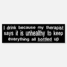 Why I Drink Bumper Bumper Bumper Sticker