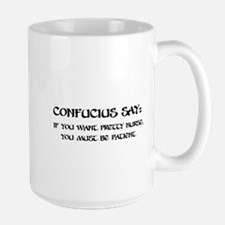 Confucius Say: If You Want Pretty Nurse Large Mug