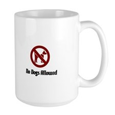 No Dogs Allowed Mugs