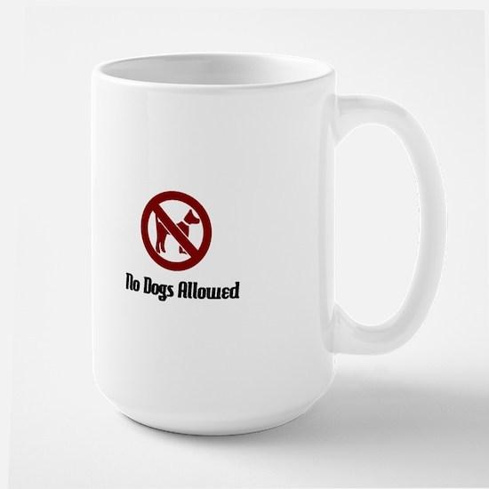 No Dogs Allowed Mugs