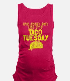Live every day like it's Taco T Maternity Tank Top