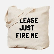 Please just fire me Tote Bag