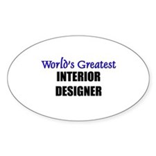Worlds Greatest INTERIOR DESIGNER Oval Decal