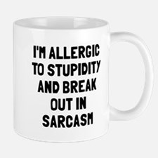 Allergic to stupidity break out in sarc Mug