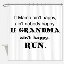 IF  MAMA AIN'T HAPPY, AIN'T NOBODY  Shower Curtain