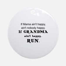 IF  MAMA AIN'T HAPPY, AIN'T NOBODY  Round Ornament