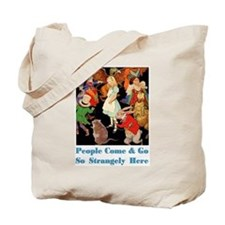 PEOPLE COME & GO SO STRANGELY Tote Bag