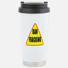 Ban Fracking Travel Mug