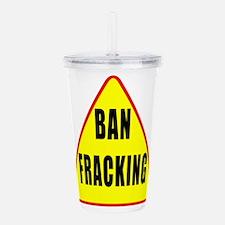 Ban Fracking Acrylic Double-wall Tumbler