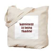 happiness is being Thadine Tote Bag