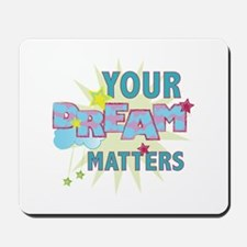 Your Dream Matters Mousepad