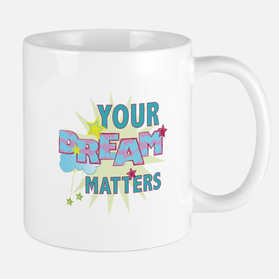Your Dream Matters Mugs