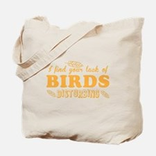 I find your lack of BIRDS disturbing Tote Bag