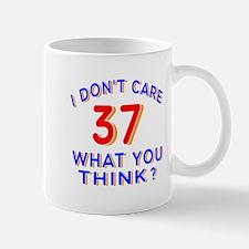 I Don't Care 37 What You Think? Mug