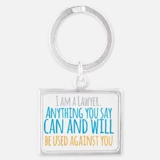 I am a LAWYER anything you say  Landscape Keychain