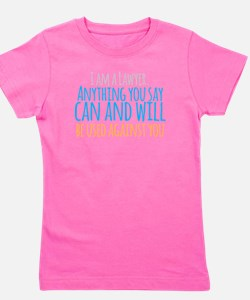 I am a LAWYER anything you say can and Girl's Tee