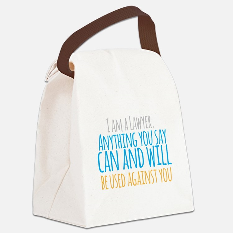 I am a LAWYER anything you say ca Canvas Lunch Bag