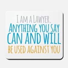 I am a LAWYER anything you say can and w Mousepad