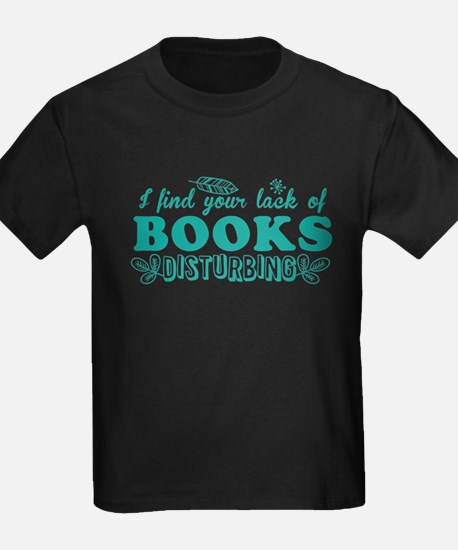 I find your lack of BOOKS disturbing T-Shirt