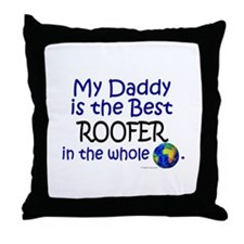 Best Roofer In The World (Daddy) Throw Pillow