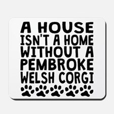 Without A Pembroke Welsh Corgi Mousepad