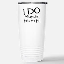 I DO what she tells me to! Travel Mug