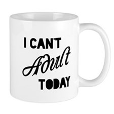 I Can't Adult Today Mugs