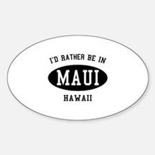 I'd Rather Be in Maui, Hawaii Oval Decal