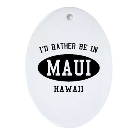 I'd Rather Be in Maui, Hawaii Oval Ornament