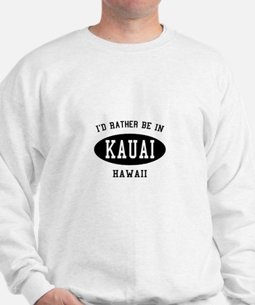 I'd Rather Be in Kauai, Hawai Sweater