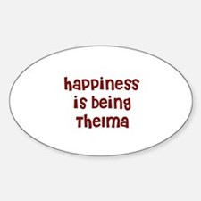 happiness is being Thelma Oval Decal
