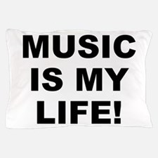 Music Is My Life! Pillow Case
