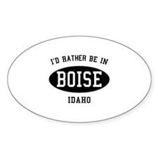 I'd Rather Be in Boise, Idaho Oval Decal