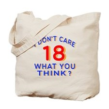 I Don't Care 18 What You Think? Tote Bag