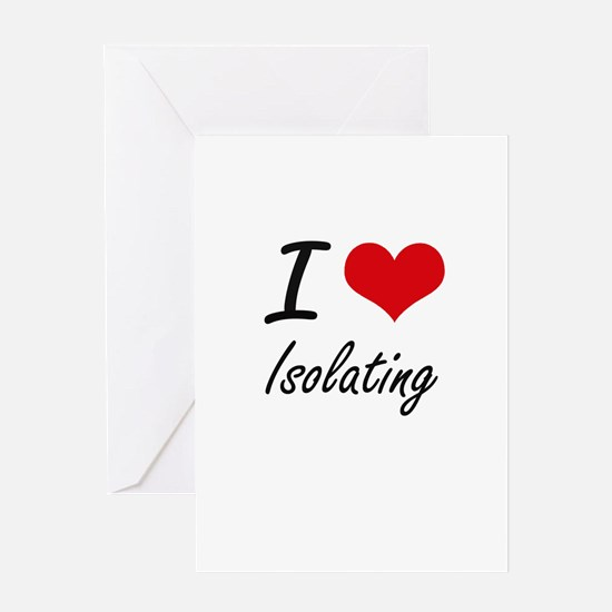 I Love Isolating Greeting Cards