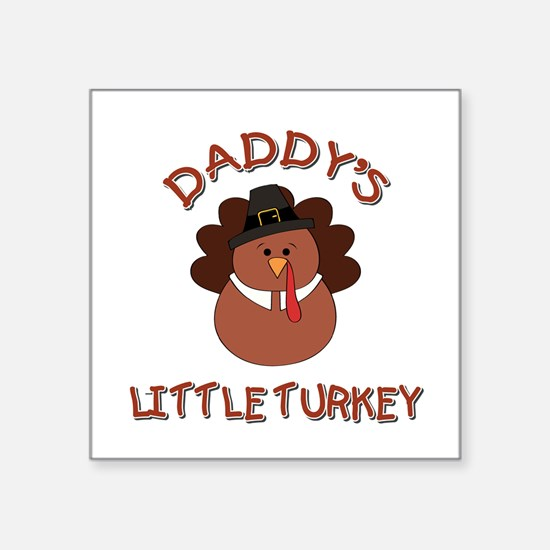 "DADDY'S LITTLE TURKEY Square Sticker 3"" x 3"""