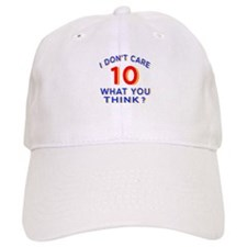 I Don't Care 10 What You Think? Baseball Cap