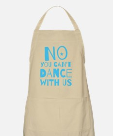 NO YOU CAN'T DANCE WITH US Apron
